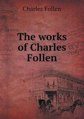 The Works of Charles Follen (Paperback)