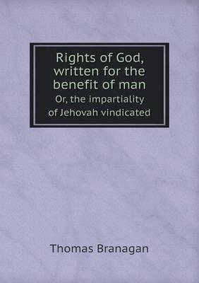 Rights of God, Written for the Benefit of Man Or, the Impartiality of Jehovah Vindicated (Paperback)