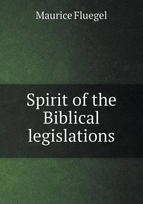 Spirit of the Biblical Legislations (Paperback)