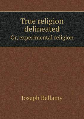 True Religion Delineated Or, Experimental Religion (Paperback)