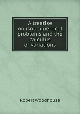 A Treatise on Isopeimetrical Problems and the Calculus of Variations (Paperback)