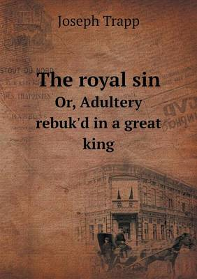 The Royal Sin Or, Adultery Rebuk'd in a Great King (Paperback)