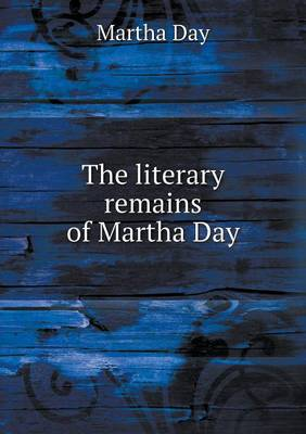 The Literary Remains of Martha Day (Paperback)