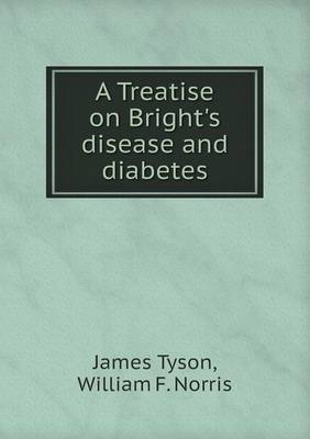 A Treatise on Bright's Disease and Diabetes (Paperback)