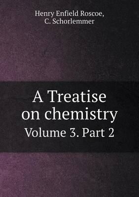A Treatise on Chemistry Volume 3. Part 2 (Paperback)
