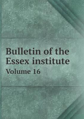 Bulletin of the Essex Institute Volume 16 (Paperback)