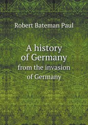 A History of Germany from the Invasion of Germany (Paperback)