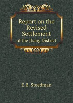 Report on the Revised Settlement of the Jhang District (Paperback)