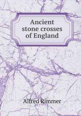 Ancient Stone Crosses of England (Paperback)