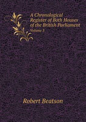A Chronological Register of Both Houses of the British Parliament Volume 3 (Paperback)