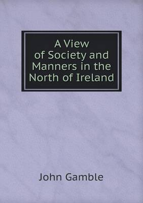 A View of Society and Manners in the North of Ireland (Paperback)