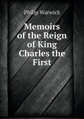 Memoirs of the Reign of King Charles the First (Paperback)