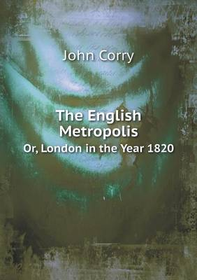 The English Metropolis Or, London in the Year 1820 (Paperback)