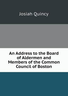 An Address to the Board of Aldermen and Members of the Common Council of Boston (Paperback)