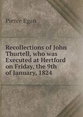 Recollections of John Thurtell, Who Was Executed at Hertford on Friday, the 9th of January, 1824 (Paperback)
