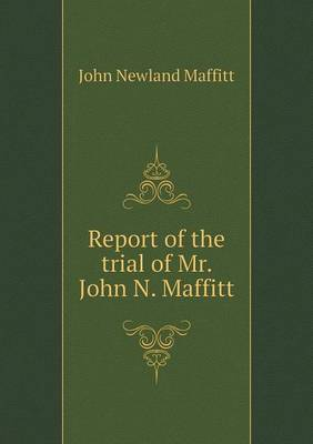 Report of the Trial of Mr. John N. Maffitt (Paperback)