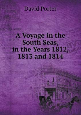 A Voyage in the South Seas, in the Years 1812, 1813 and 1814 (Paperback)