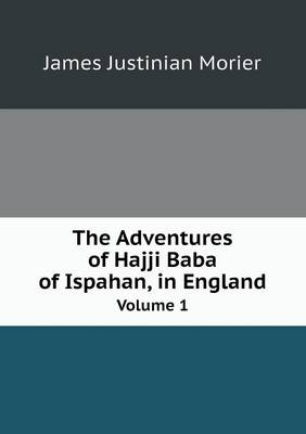 The Adventures of Hajji Baba of Ispahan, in England Volume 1 (Paperback)