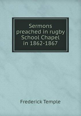 Sermons Preached in Rugby School Chapel in 1862-1867 (Paperback)