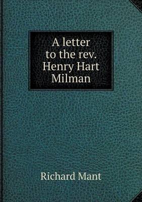 A Letter to the REV. Henry Hart Milman (Paperback)