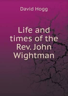 Life and Times of the Rev. John Wightman (Paperback)