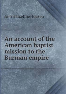 An Account of the American Baptist Mission to the Burman Empire (Paperback)
