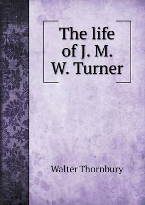 The Life of J. M. W. Turner (Paperback)