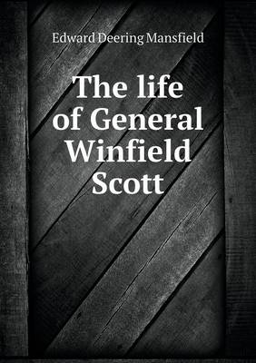 The Life of General Winfield Scott (Paperback)