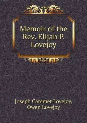 Memoir of the Rev. Elijah P. Lovejoy (Paperback)
