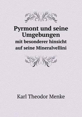 Pyrmont Und Seine Umgebungen Mit Besonderer Hinsicht Auf Seine Mineralvellini (Paperback)