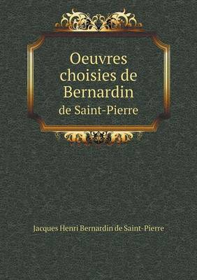 Oeuvres Choisies de Bernardin de Saint-Pierre (Paperback)