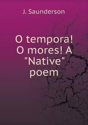 """O Tempora! O Mores! a """"Native"""" Poem (Paperback)"""