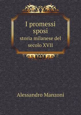 I Promessi Sposi Storia Milanese del Secolo XVII (Paperback)