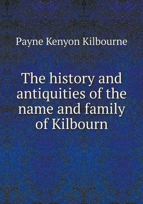 The History and Antiquities of the Name and Family of Kilbourn (Paperback)