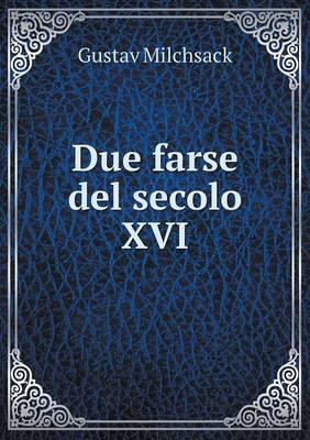 Due Farse del Secolo XVI (Paperback)