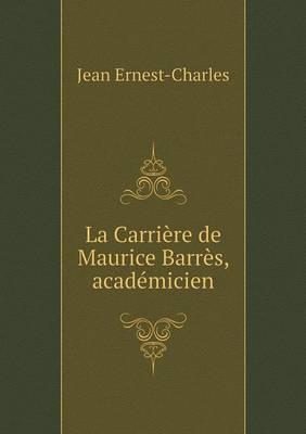 La Carriere de Maurice Barres, Academicien (Paperback)