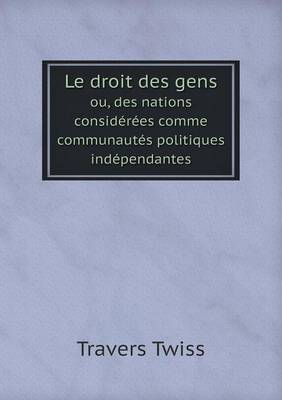 Le Droit Des Gens Ou, Des Nations Considerees Comme Communautes Politiques Independantes (Paperback)