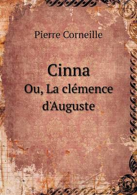 Cinna Ou, La Clemence D'Auguste (Paperback)
