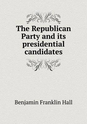 The Republican Party and Its Presidential Candidates (Paperback)