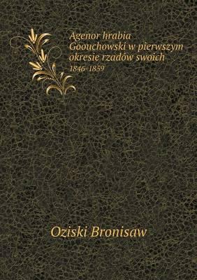 Agenor Hrabia Goouchowski W Pierwszym Okresie Rzadow Swoich 1846-1859 (Paperback)