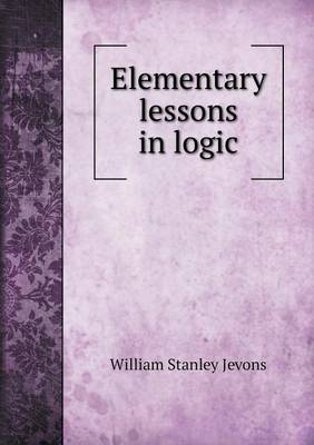 Elementary Lessons in Logic (Paperback)
