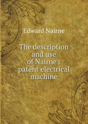The Description and Use of Nairne's Patent Electrical Machine (Paperback)
