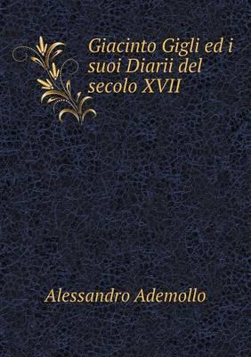 Giacinto Gigli Ed I Suoi Diarii del Secolo XVII (Paperback)