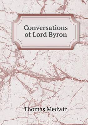 Conversations of Lord Byron (Paperback)