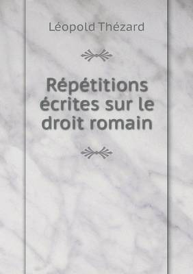 Repetitions Ecrites Sur Le Droit Romain (Paperback)