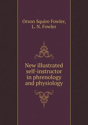 New Illustrated Self-Instructor in Phrenology and Physiology (Paperback)