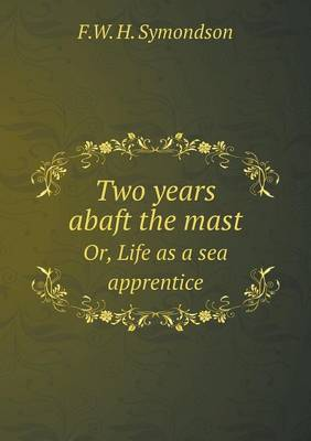 Two Years Abaft the Mast Or, Life as a Sea Apprentice (Paperback)