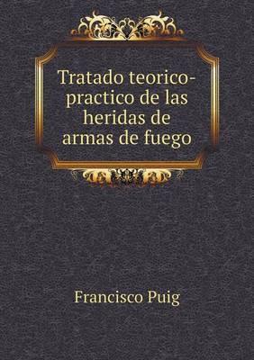 Tratado Teorico-Practico de Las Heridas de Armas de Fuego (Paperback)