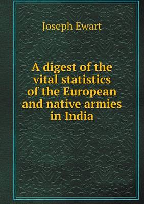 A Digest of the Vital Statistics of the European and Native Armies in India (Paperback)