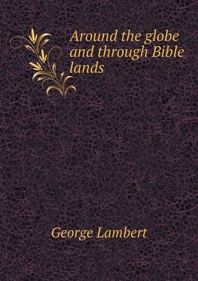 Around the Globe and Through Bible Lands (Paperback)